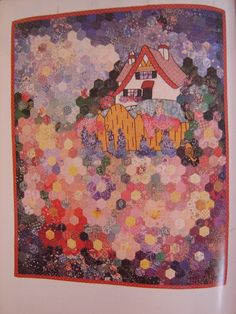 a cottage perched among Grandmother's flower garden. Maybe try this as English paper piecing
