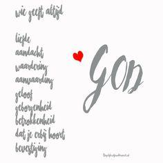 Wie geeft altijd….. liefde, aandacht, waardering, aanvaarding, geloof, geborgenheid, betrokkenheid, dat je erbij hoort, bevestiging…….. GOD.
