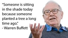 """ Someone is sitting in the shade today because someone planted a tree a long time ago"" -Warren Buffett #lifequotes #inspirationalquotes #inspiration #Hi2Buy #pinterest"