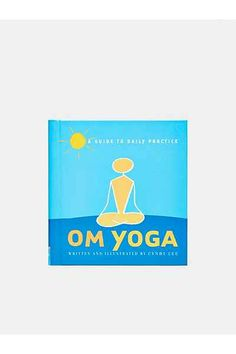 Om Yoga: A Guide To Daily Practice By Cyndi Lee
