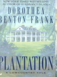 Plantation (Lowcountry Tales #2)  Dorthea Benton Frank's tales of life in South Carolina are fab-makes me want to be there.