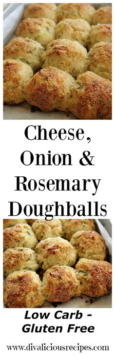 Cheese, onion and rosemary dough balls that are low carb and gluten free are a simply delicious recipe. They smell great baking too.