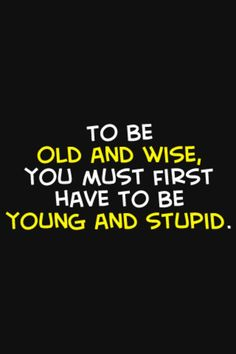 I am glad we understand that quote some people don't and think they were always wise and full of wisdom ! Great Quotes, Quotes To Live By, Me Quotes, Inspirational Quotes, Jokes Quotes, Silly Quotes, Stupid Quotes, Smart Quotes, Motivational Quotes