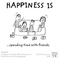 Happiness is spending time with friends.