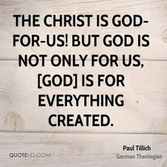 paul-tillich-quote-the-christ-is-god-for-us-but-god-is-not-only-for.jpg…