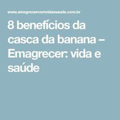 8 benefícios da casca da banana – Emagrecer: vida e saúde