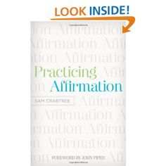 """Practicing Affirmation: God-Centered Praise of Those Who Are Not God. By the pastor who married us! One thing he covers is the """"affirmation ratio"""":10 affirmations to every 1 critical comment."""