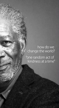 Morgan Freeman knows how to change the world.  One random act of kindness at a time!