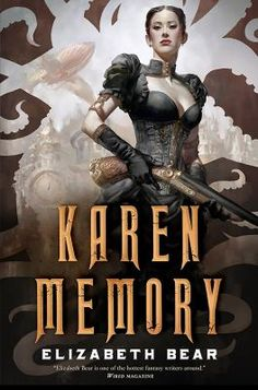 Karen Memory by Elizabeth Bear--Check out the review athttp://pasadena-library.net/adult_services/2015/staff-review-karen-memory/