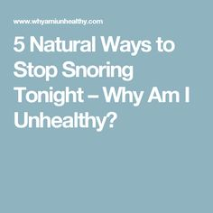 5 Natural Ways to Stop Snoring Tonight – Why Am I Unhealthy?