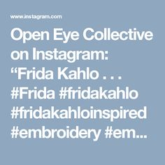 "Open Eye Collective on Instagram: ""Frida Kahlo . . . #Frida #fridakahlo #fridakahloinspired #embroidery #embroideryhoop #handembroidery #handmadeembroidery #handmade…"""