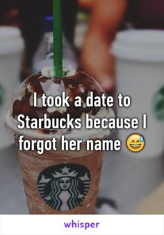 I took a date to Starbucks because I forgot her name