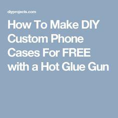 How To Make DIY Custom Phone CasesFor FREE with a Hot Glue Gun