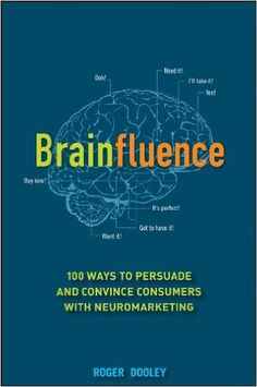 Roger Dooley - Brainfluence: 100 Ways to Persuade and Convince Consumers with Neuromarketing