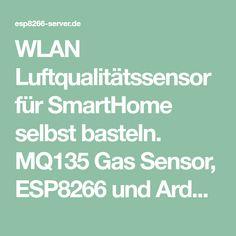 WLAN Luftqualitätssensor für SmartHome selbst basteln. MQ135 Gas Sensor, ESP8266 und Arduino Sketch Esp8266 Arduino, Raspberry, Wi Fi, Crafting, Raspberries