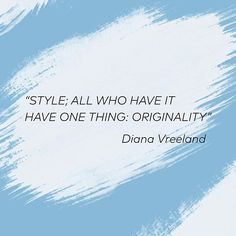 style; all who hace it have one thing: ORIGINALITY