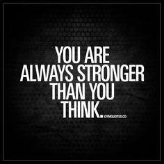 """You are always stronger than you think."" - Remember when you thought you couldn't do something in the gym but you went ahead and did it anyway? And you did it? This is all about that. Never underestimate your strength and willpower! - #youarestrong #motivational #gymquotes"