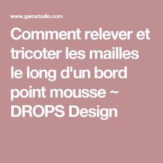 Comment relever et tricoter les mailles le long d'un bord point mousse ~ DROPS Design