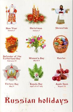 Holidays- Russians celebrate different holidays like Christmas, Woman's Day, Victory Day, New Year, Shrovetide, Easter, Kupala Day, Apple Spas, and Defender of the Father Land Day.