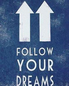 Sigue tus sueños, SIEMPRE!  Buenos días!