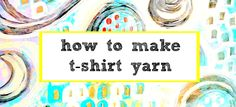Cutting up a t shirt to make yarn. More