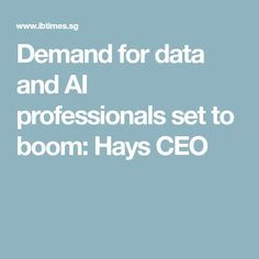 Demand for data and AI professionals set to boom: Hays CEO