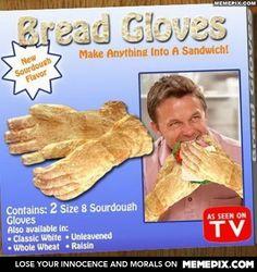 Hahahaha! Bread gloves!
