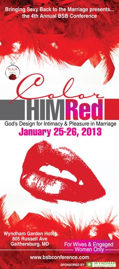 Color Him Red, is a charge to wives to mentally and physically embellish their husbands with boldness, passion and power. Our goal for the conference is to teach wives how to be bold according to biblical principles, how to be passionate in and outside of the bedroom and how to cultivate a powerful bond within their marriages