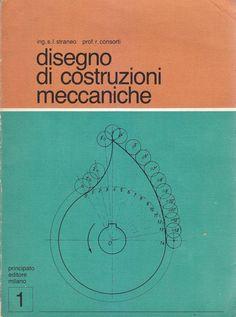 DISEGNO DI COSTRUZIONI MECCANICHE volume 1 di S. L. Straneo e R. Consorti 1984