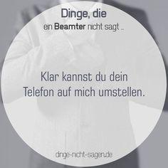 Klar kannst du dein Telefon auf mich umstellen.  Mehr Sprüche: www.dinge-nicht-sagen.de  #telefon #beamter