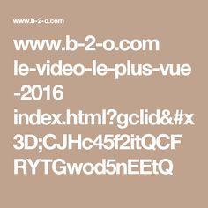 www.b-2-o.com le-video-le-plus-vue-2016 index.html?gclid=CJHc45f2itQCFRYTGwod5nEEtQ