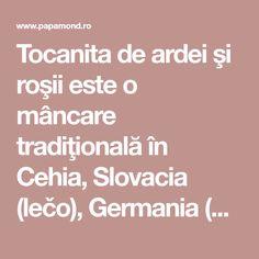 Tocanita de ardei şi roşii este o mâncare tradiţională în Cehia, Slovacia (lečo), Germania (Letscho) sau Polonia ( leczo), în Ungaria ... Germania