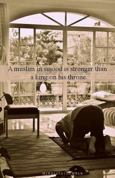 A Muslim in sujood is stronger than a king on his throne