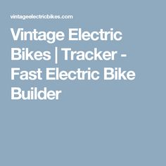 Vintage Electric Bikes | Tracker - Fast Electric Bike Builder