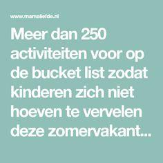 Meer dan 250 activiteiten voor op de bucket list zodat kinderen zich niet hoeven te vervelen deze zomervakantie - Mamaliefde.nl
