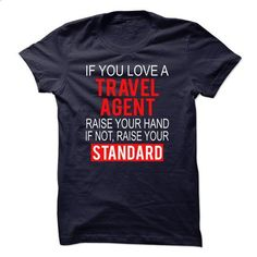 If you love a TRAVEL AGENT raise your hand if not raise - #loose tee #sweater boots. MORE INFO => https://www.sunfrog.com/Funny/If-you-love-a-TRAVEL-AGENT-raise-your-hand-if-not-raise-your-standard-11501068-Guys.html?68278