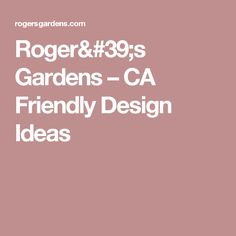 Roger's Gardens –   CA Friendly Design Ideas