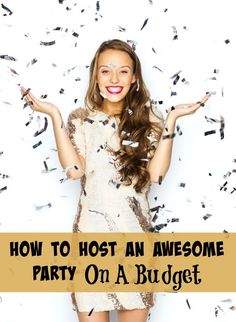 How To Host An Awesome Party On A Budget - you can still have fun even when you're trying to save money!