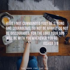 Joshua 1:9 - 365 times in the Bible we are told to be strong and courageous...I look at it one verse for everyday of the year.