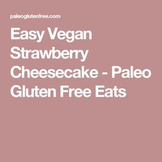 Easy Vegan Strawberry Cheesecake - Paleo Gluten Free Eats Bolo Vegan, Dairy Free Cheesecake, Strawberry Cheesecake, Gluten Free Cooking, Plant Based Diet, Vegan Life, Healthy Desserts, Food Processor Recipes, Vegan Recipes