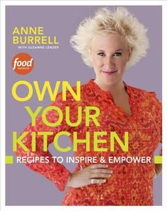 Own Your Kitchen: 125 Recipes for Cooking with Gusto by Anne Burrell