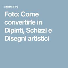 Foto: Come convertirle in Dipinti, Schizzi e Disegni artistici