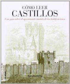 Cómo leer castillos : una guía sobre el apasionante mundo de las fortificaciones / Malcolm Hislop  http://fama.us.es/record=b2589219~S5*spi