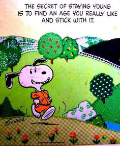 """<3 Snoopy Wisdom == """"The SECRET Of STAYING YOUNG Is to Find an AGE You REALLY Like and Stick With IT !! <3"""