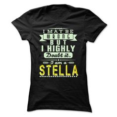 I May Be Wrong ...But I Highly Doubt It Im STELLA - Awesome Shirt !!! T-Shirts, Hoodies, Sweaters