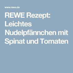 REWE Rezept: Leichtes Nudelpfännchen mit Spinat und Tomaten