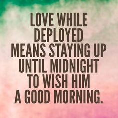 Love while deployed means staying up until midnight to wish him a good Morning Deployment Quotes, Military Deployment, Military Homecoming, Military Couples, Military Quotes, Military Love, Airforce Wife, Military Girlfriend, Usmc