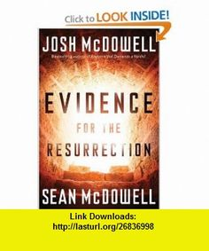 Evidence for the Resurrection Josh McDowell, Sean McDowell , ISBN-10: 0830747850  ,  , ASIN: B002YNS27E , tutorials , pdf , ebook , torrent , downloads , rapidshare , filesonic , hotfile , megaupload , fileserve