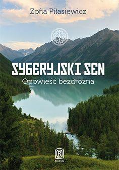 Syberyjski Sen. Opowieść bezdrożna - Zofia Piłasiewicz #bezdroza #syberia #russia #rosja Mountains, Nature, Travel, Author, Catamaran, Naturaleza, Viajes, Destinations, Traveling
