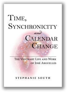Time, Synchronicity and Calendar Change - The Visionary Life and Work of José Argüelles, by Stephanie South